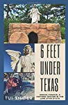 6 Feet Under Texas: Unique, Famous, & Historic Graves in the Lone Star State (Cemetery Tales)