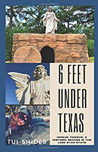 6 Feet Under Texas: Unique, Famous, & Historic Graves in the Lone Star State