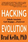 Hacking Evolution: Ditch Anxiety Get Happy...Forever