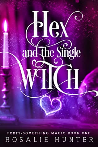 Hex and The Single Witch: A Paranormal Women's Fiction Novel (Forty Something Magic Book 1)