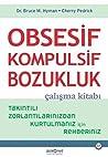 Obsesif Kompulsif Bozukluk Çalisma Kitabi: Takintili Zorlantilarinizdan Kurtulmaniz için Rehberiniz