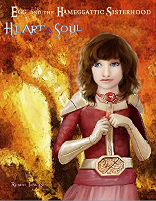 Heart and Soul: Book 3 of Sisterhood's End, an Egg and the Hameggattic Sisterhood novel