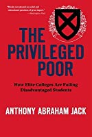The Privileged Poor: How Elite Colleges Are Failing Disadvantaged Students