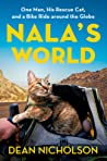 Nala's World: One Man, His Rescue Cat, and a Bike Ride around the Globe