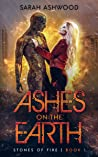 Ashes on the Earth (Stones of Fire, #1)