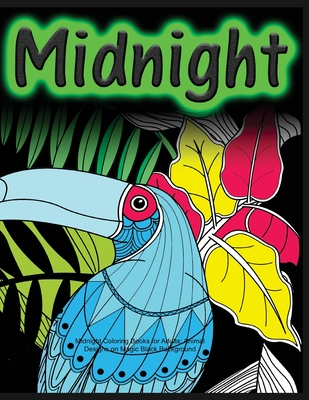Midnight Coloring Books for Adults: Animal Designs on Magic Black Background: EXTRA: PDF Download onto Your Computer for Easy Printout...