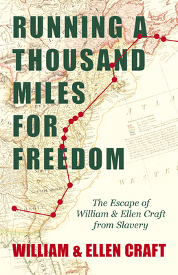 Running a Thousand Miles for Freedom - The Escape of William and Ellen Craft from Slavery: With an Introductory Chapter by Frederick Douglass