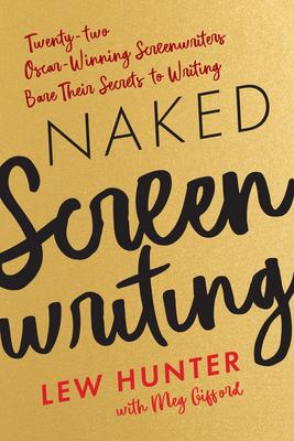 Naked Screenwriting: Twenty-two Oscar-Winning Screenwriters Bare Their Secrets to Writing