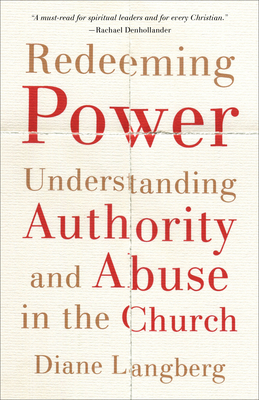 Redeeming Power: Understanding Authority and Abuse in the Church