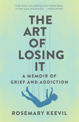 The Art of Losing It: A Memoir of Grief and Addiction