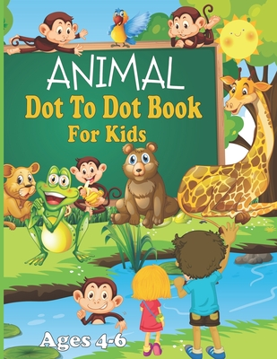 Animal Dot To Dot Book For Kids Ages 4-6: Connect the Dots Puzzles for Fun and Learning, Children's Activity Books