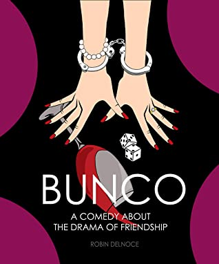 Bunco: A Comedy About The Drama Of Friendship