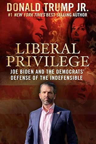 Liberal Privilege: Joe Biden And The Democrats' Defense Of The Indefensible