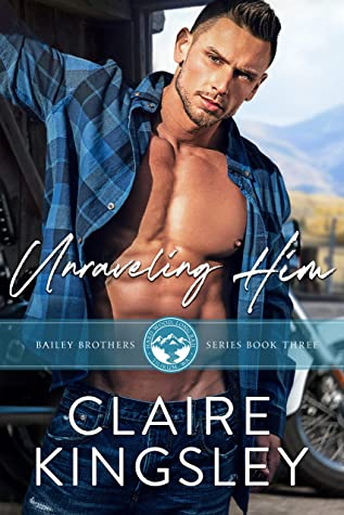 Unraveling Him (The Bailey Brothers #3)