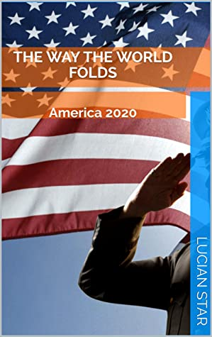 The Way the World Folds: America 2020 (Future History Book 1)