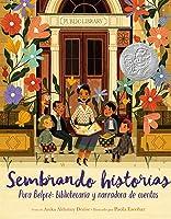 Sembrando historias: Pura Belpre: bibliotecaria y narradora de cuentos: Planting Stories: The Life of Librarian and Storyteller Pura Belpre