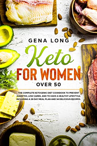 Keto for Women over 50: The complete Ketogenic diet cookbook to prevent diabetes, low carbs and to have a healthy lifestyle. Including a 28 day meal plan and 34 delicious recipes.