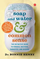 Soap and Water & Common Sense: The Definitive Guide to Virusse, Bacteria, Parasites, and Disease