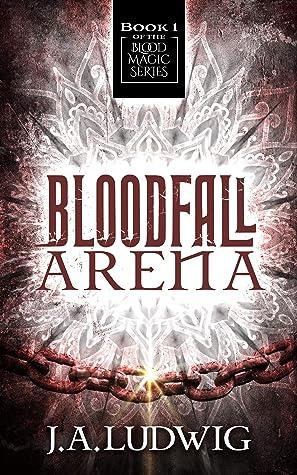 Bloodfall Arena (Blood Magic #1)