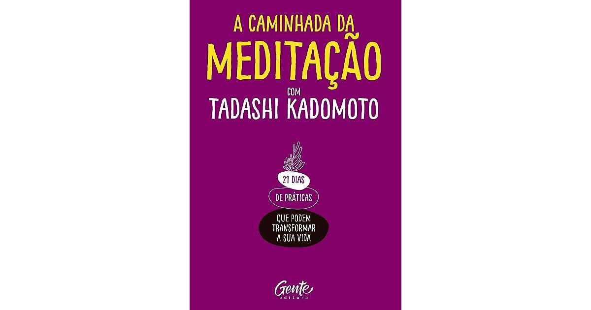 A Caminhada Da Meditacao 21 Dias De Praticas Que Podem Transformar A Sua Vida By Tadashi Kadomoto