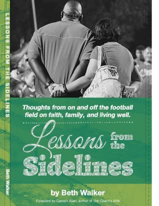 Lessons from the Sidelines: Thoughts from on and off the Football field on faith, family, and living well