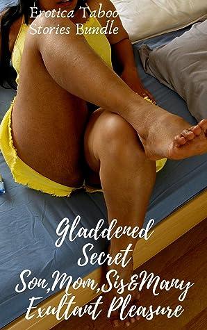 Gladdened Secret Son,Mom,Sis&Many Exultant Pleasure: Erotica Taboo Stories Bundle