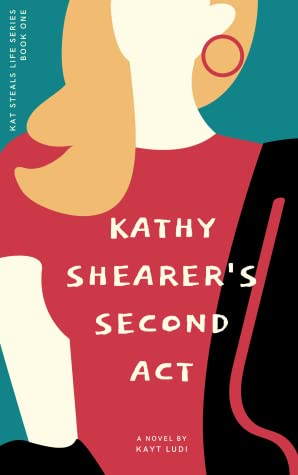 Kathy Shearer's Second Act by Kayt Ludi