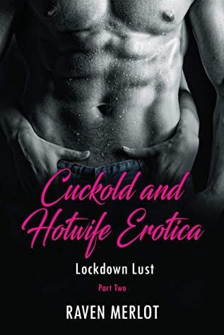 Cuckold and Hotwife Erotica - Lockdown Lust Part Two