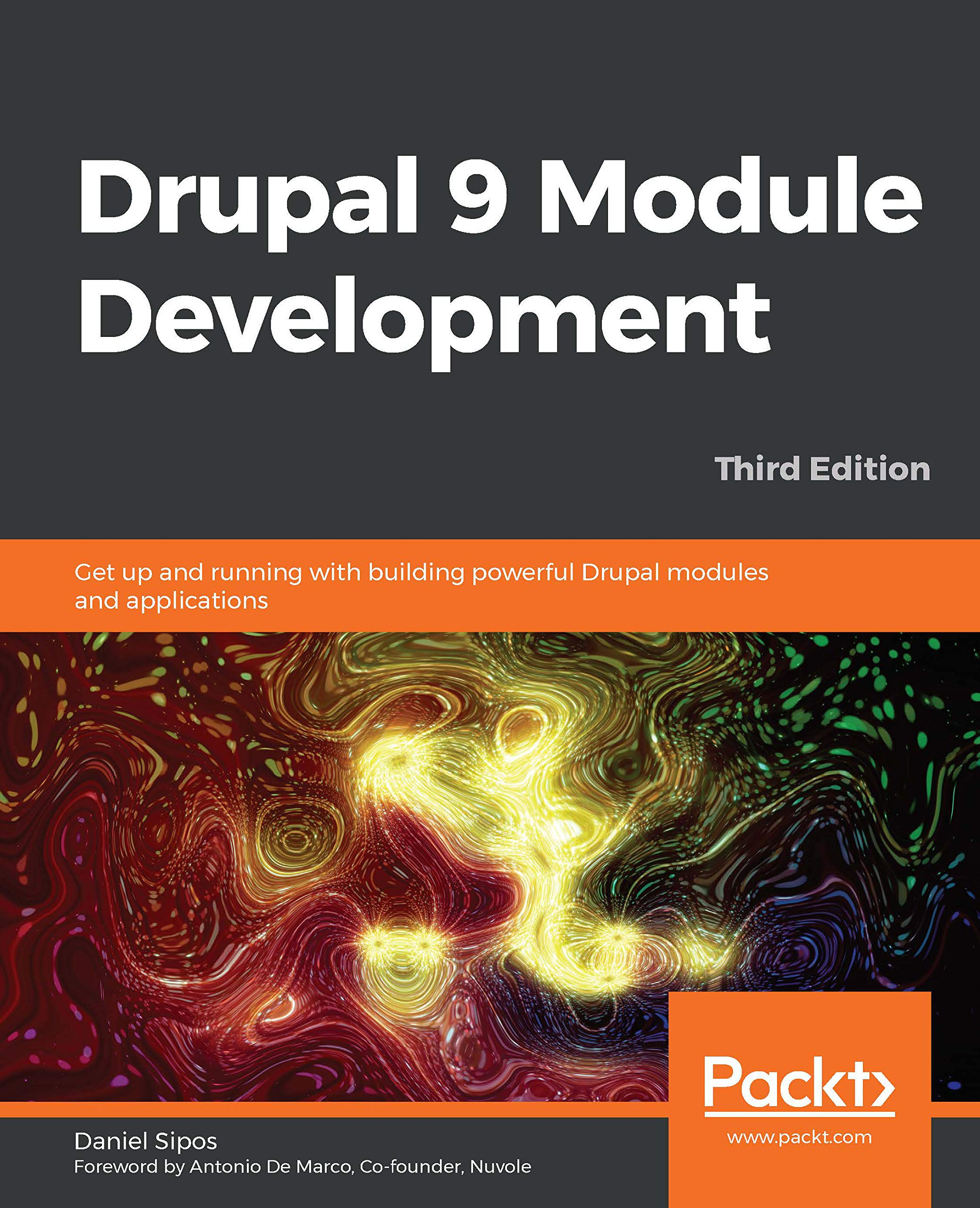 Drupal 9 Module Development: Get up and running with building powerful Drupal modules and applications, 3rd Edition Daniel Sipos, Antonio De Marco