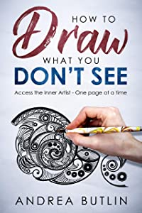 How To Draw What You DON'T SEE: Access Your Inner Artist - One Page At A Time