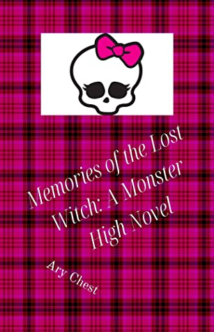 Memories of the Lost Witch: A Monster High Novel