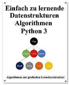 Einfach zu lernende Datenstrukturen und Algorithmen Python 3: Lernen Sie Datenstrukturen und Algorithmen einfach und interessant auf grafische Weise
