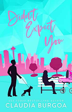 Didn't Expect You by Claudia Y. Burgoa