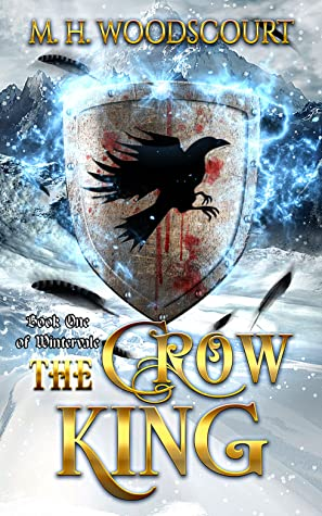 The Crow King by M.H. Woodscourt