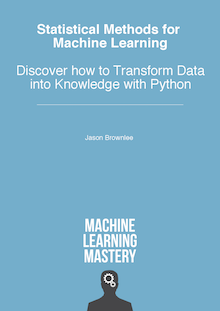 Statistical Methods for Machine Learning. Discover How to Transform Data into Knowledge with Python (Brownlee) 1,4 ed (2019)