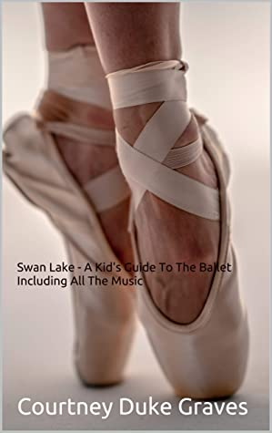 Swan Lake - A Kid's Guide To The Ballet Including All The Music