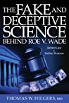 The Fake and Deceptive Science Behind Roe V. Wade by Thomas W. Hilgers
