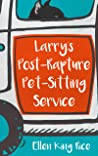 Larry's Post-Rapture Pet-Sitting Service: A loser's account of surviving the righteous and other afflictions