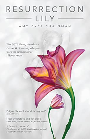 Resurrection Lily: The BRCA Gene, Hereditary Cancer & Lifesaving Whispers from the Grandmother I Never Knew