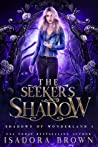 The Seeker's Shadow (Shadows of Wonderland, #1)