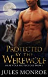 Protected By The Werewolf (Werewolf Protectors 1)