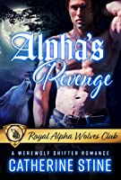 Alpha's Revenge by Catherine Stine (Royal Alpha Wolves Club #3)