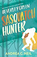 Beverley Green: Sasquatch Hunter: Book One of the Beverley Green Adventures