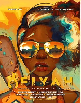 Fiyah Magazine of Black Speculative Fiction, Issue 3: Sundown Towns, Summer 2017