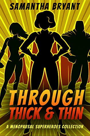 Front cover of Through Thick and Thin: A Menopausal Superhero Short Story Collection by Samantha Bryant