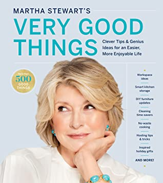Martha Stewart's Very Good Things: Clever Tips Genius Ideas for an Easier, More Enjoyable Life
