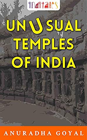 Unusual Temples of India by Anuradha Goyal