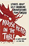 Moose Heads on the Table: Stories About Self-Managing Organisations from Sweden
