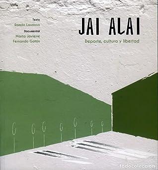 Jai Alai. Deporte, cultura y libertad by Ramón Lasaosa