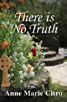 There is No Truth by Anne Marie Citro